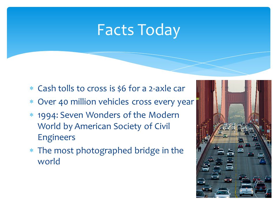 Facts Today Cash tolls to cross is $6 for a 2-axle car