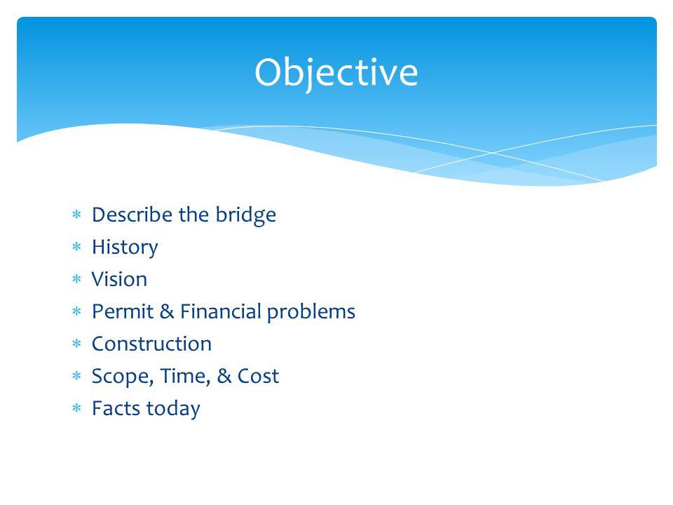 Objective Describe the bridge History Vision