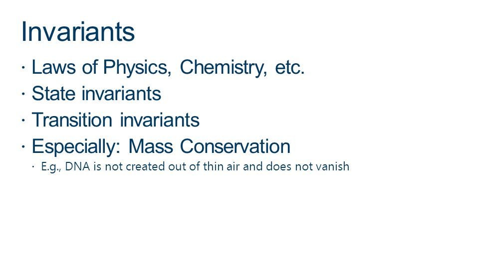Invariants Laws of Physics, Chemistry, etc. State invariants