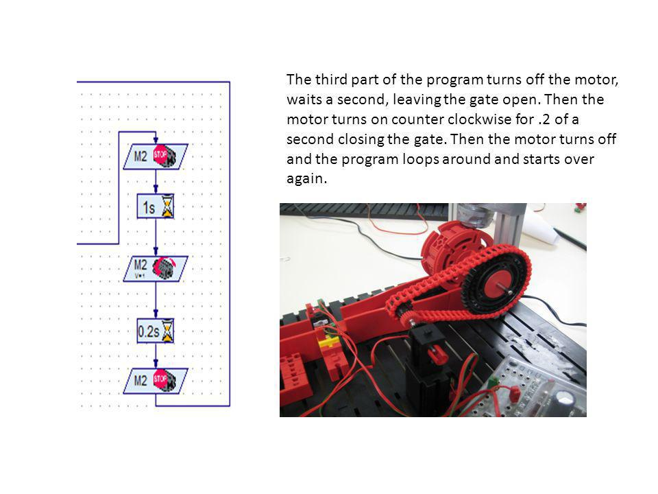 The third part of the program turns off the motor, waits a second, leaving the gate open.