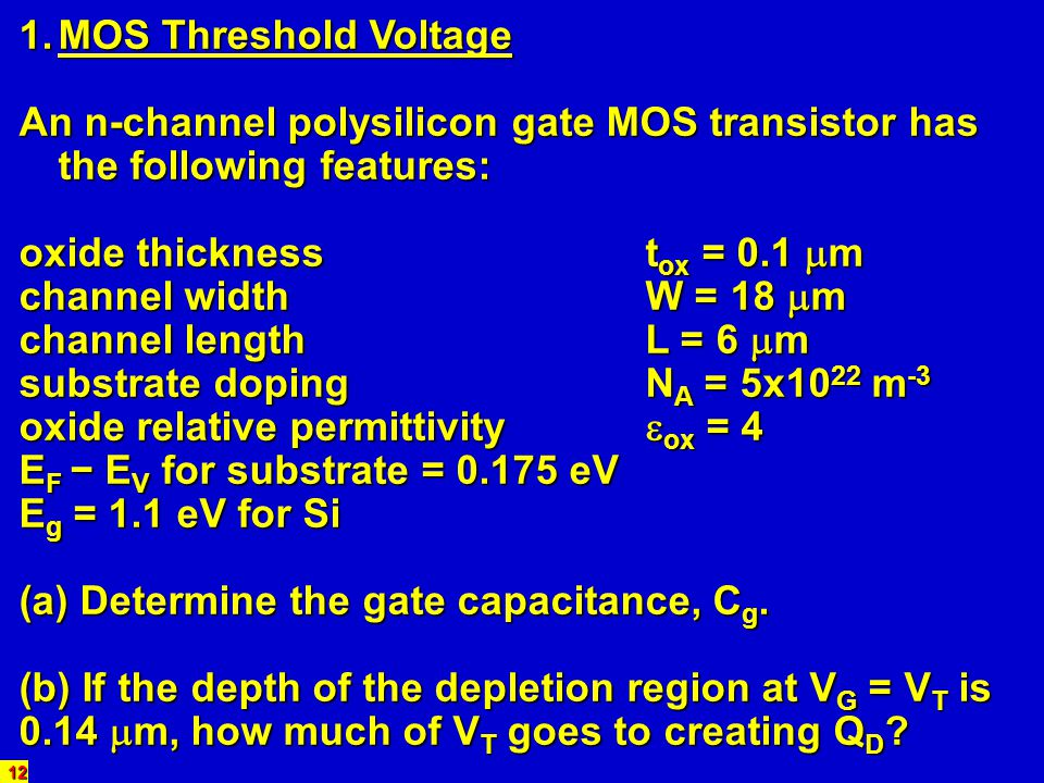 MOS Threshold Voltage An n-channel polysilicon gate MOS transistor has the following features: oxide thickness tox = 0.1 m.