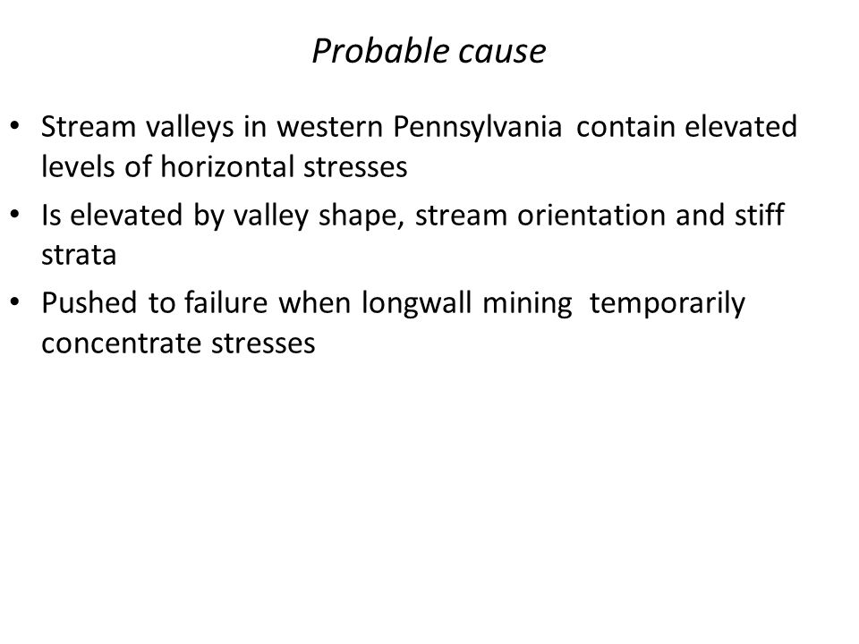 Probable cause Stream valleys in western Pennsylvania contain elevated levels of horizontal stresses.