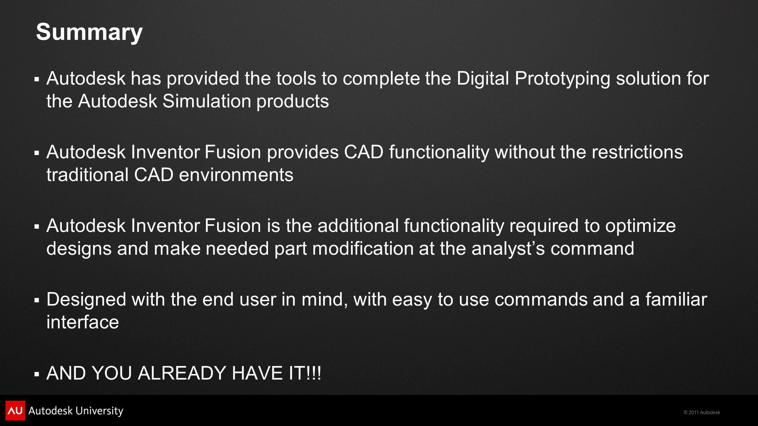 Summary Autodesk has provided the tools to complete the Digital Prototyping solution for the Autodesk Simulation products.