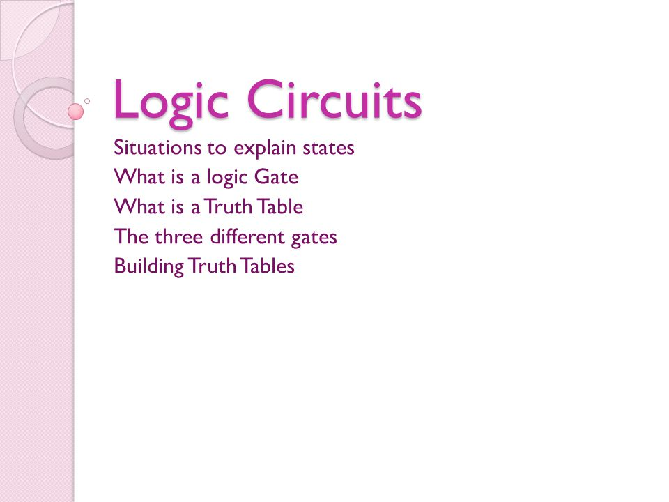 Logic Circuits Situations to explain states What is a logic Gate