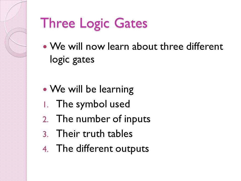 Three Logic Gates We will now learn about three different logic gates