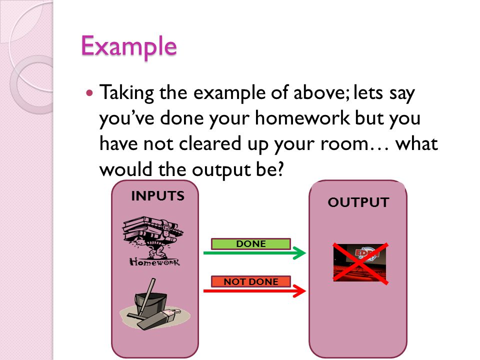 Example Taking the example of above; lets say you've done your homework but you have not cleared up your room… what would the output be