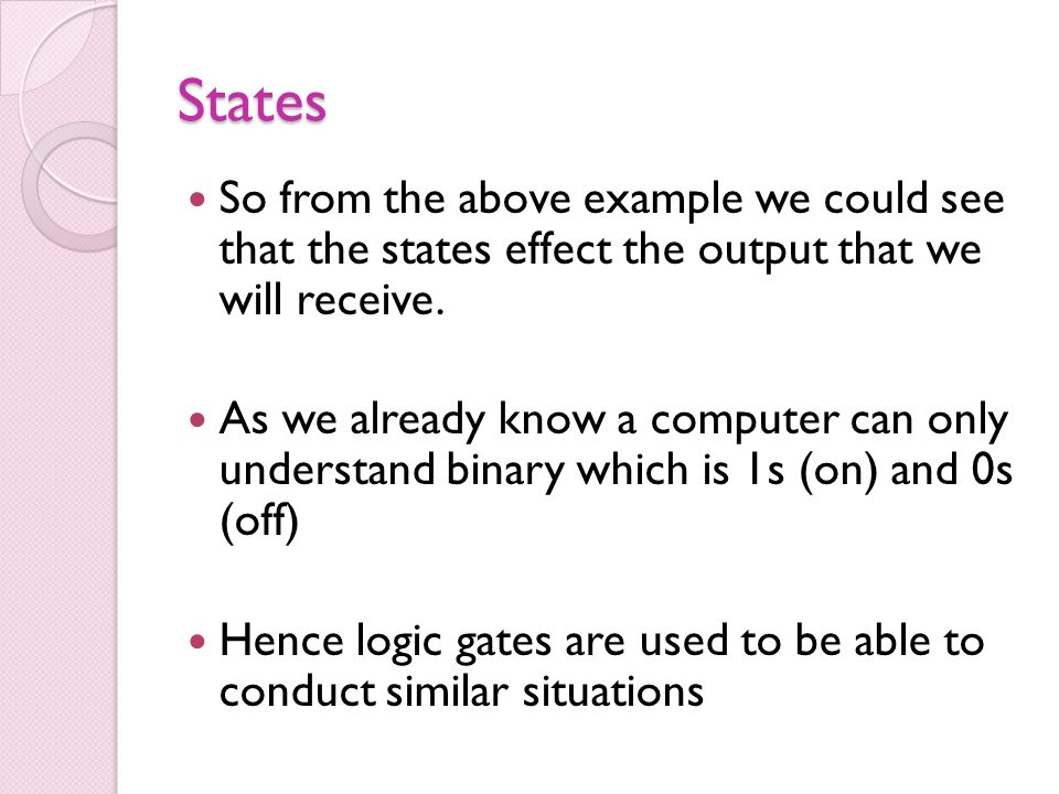 States So from the above example we could see that the states effect the output that we will receive.