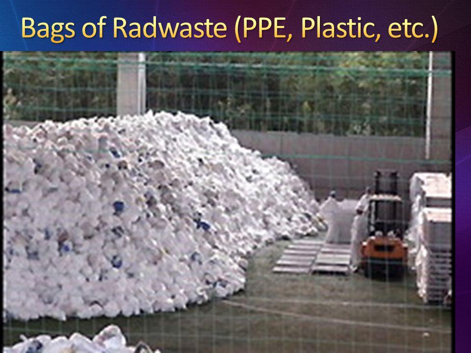 Bags of Radwaste (PPE, Plastic, etc.)