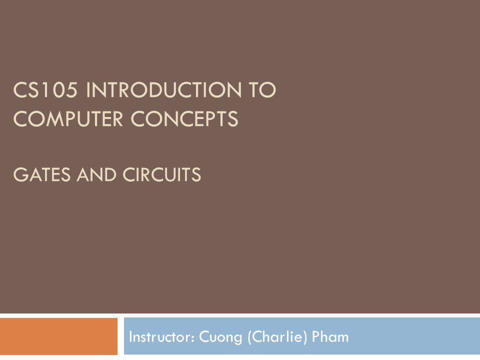 CS105 Introduction to Computer Concepts GATES and CIRCUITS