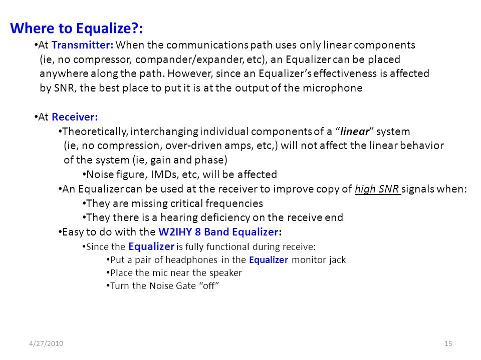 Where to Equalize : At Transmitter: When the communications path uses only linear components.