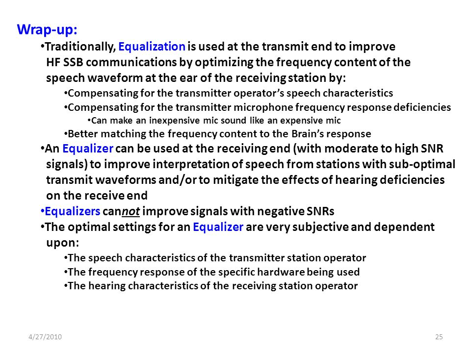 Wrap-up: Traditionally, Equalization is used at the transmit end to improve. HF SSB communications by optimizing the frequency content of the.