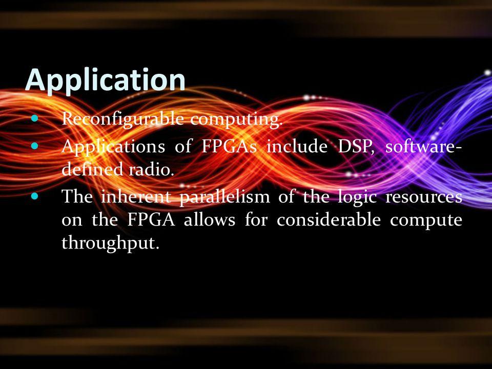 Application Reconfigurable computing.