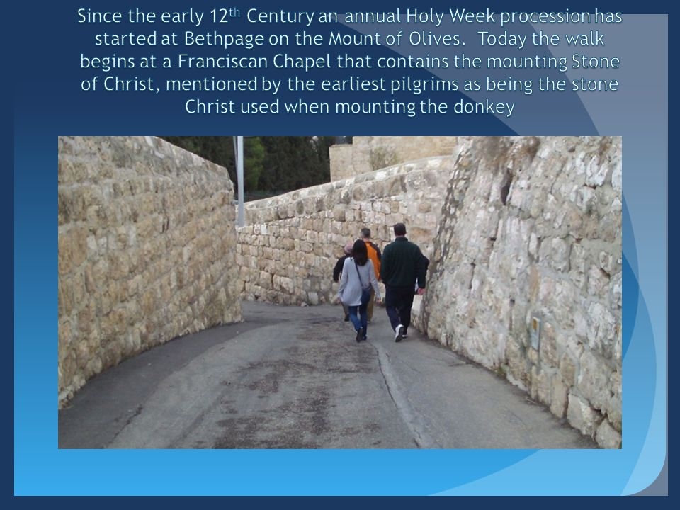 Since the early 12th Century an annual Holy Week procession has started at Bethpage on the Mount of Olives.