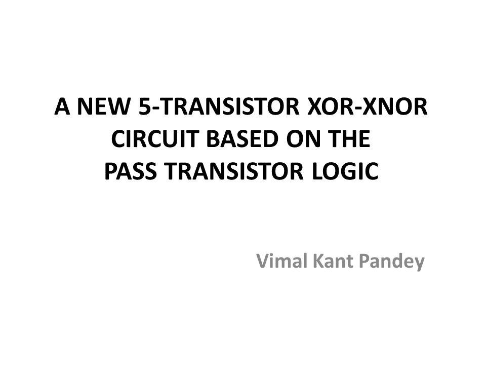 A NEW 5-TRANSISTOR XOR-XNOR CIRCUIT BASED ON THE PASS TRANSISTOR LOGIC