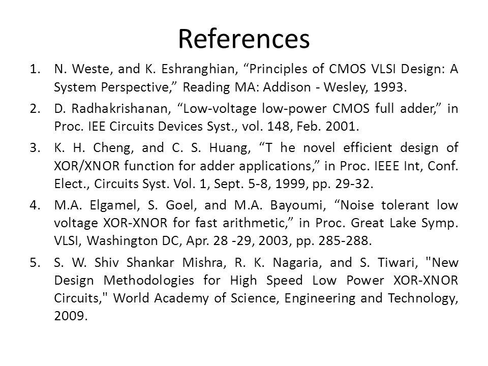 References N. Weste, and K. Eshranghian, Principles of CMOS VLSI Design: A System Perspective, Reading MA: Addison - Wesley, 1993.