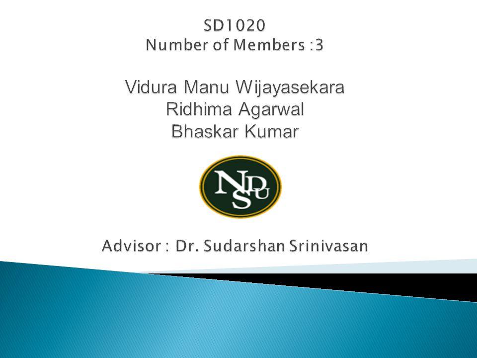 SD1020 Number of Members :3 Vidura Manu Wijayasekara Ridhima Agarwal Bhaskar Kumar Advisor : Dr.