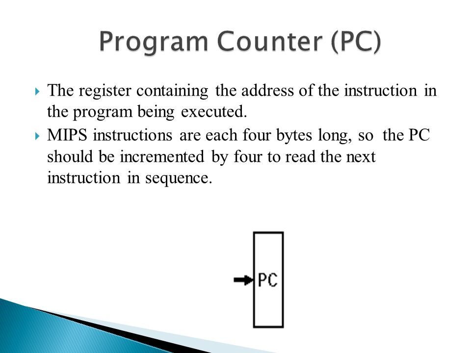 Program Counter (PC) The register containing the address of the instruction in the program being executed.