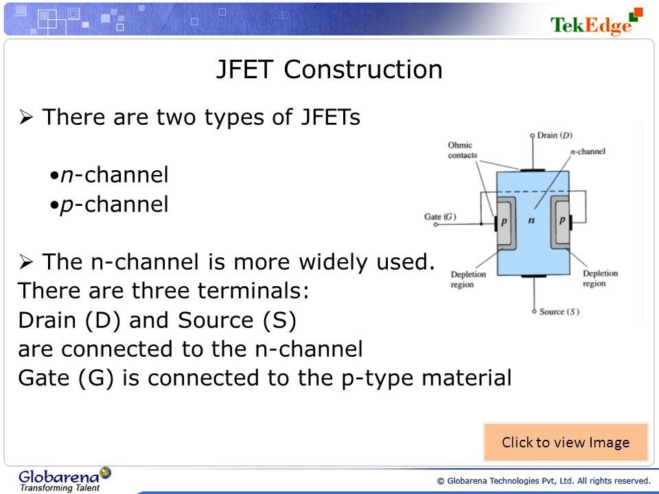 JFET Construction There are two types of JFETs •n-channel •p-channel