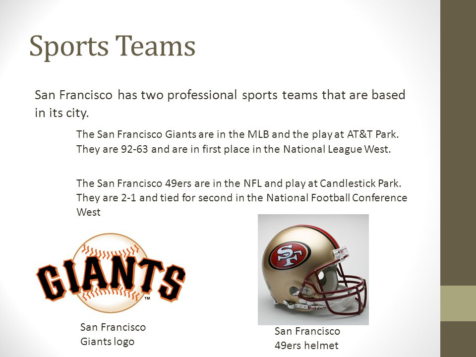 Sports Teams San Francisco has two professional sports teams that are based in its city.