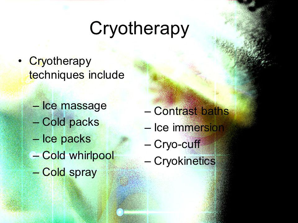 Cryotherapy Cryotherapy techniques include Ice massage Contrast baths