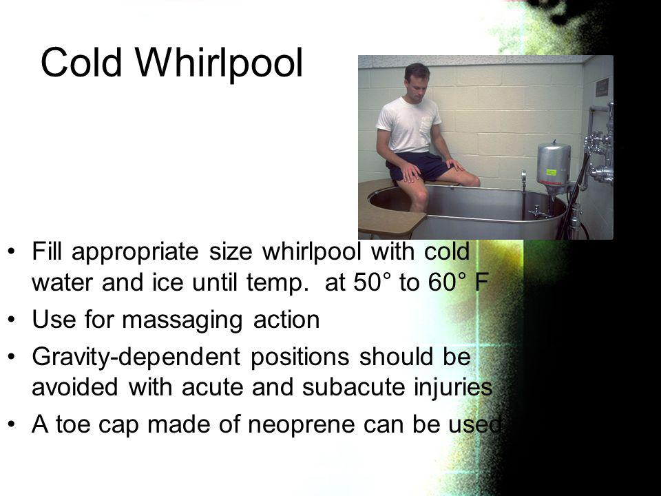 Cold Whirlpool Fill appropriate size whirlpool with cold water and ice until temp. at 50° to 60° F.