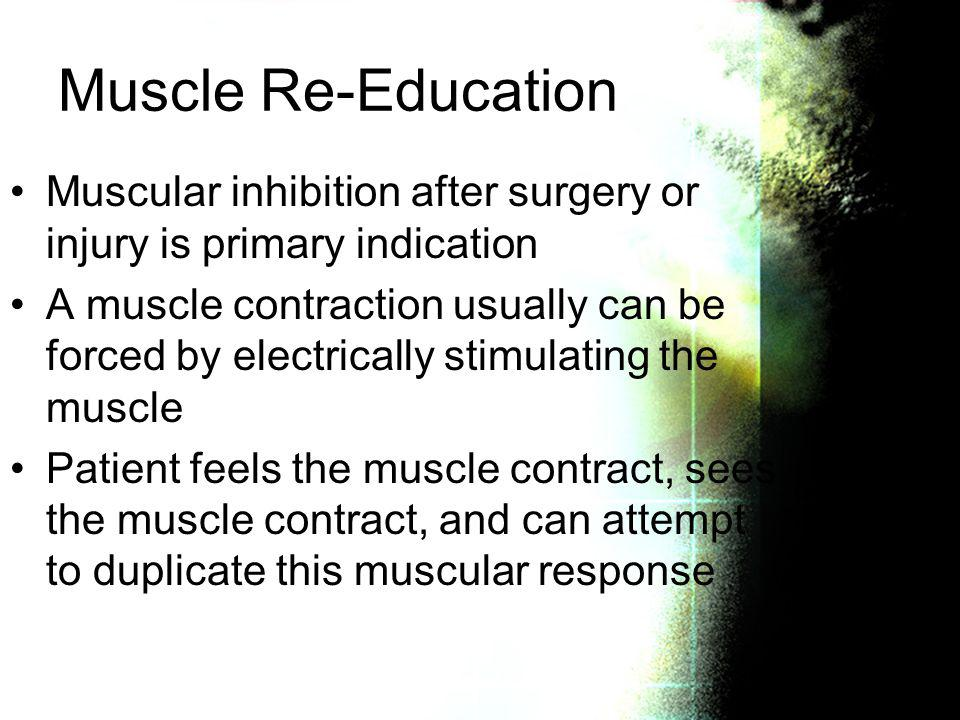 Muscle Re-Education Muscular inhibition after surgery or injury is primary indication.