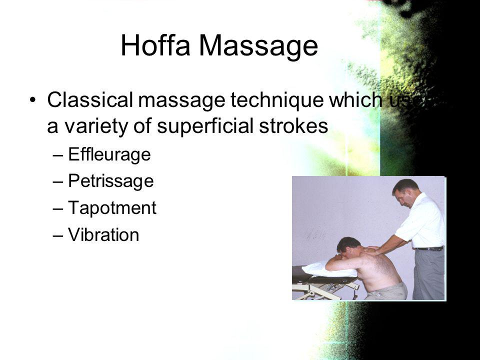 Hoffa Massage Classical massage technique which uses a variety of superficial strokes. Effleurage.