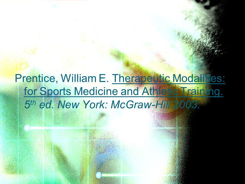 Prentice, William E. Therapeutic Modalities: for Sports Medicine and Athletic Training.