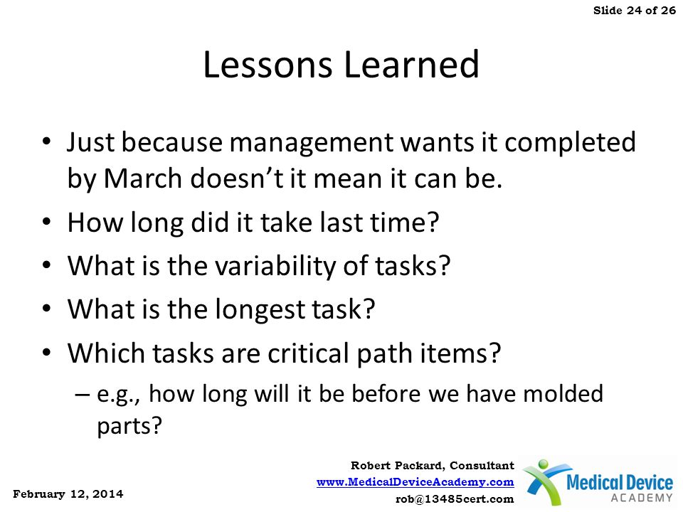 Lessons Learned Just because management wants it completed by March doesn't it mean it can be. How long did it take last time