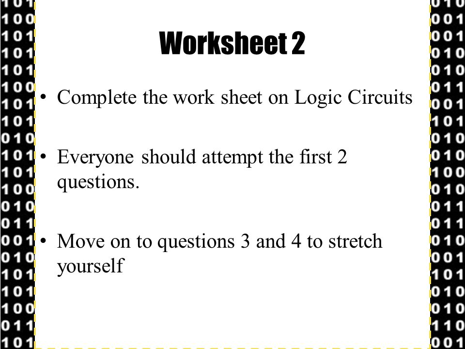Worksheet 2 Complete the work sheet on Logic Circuits