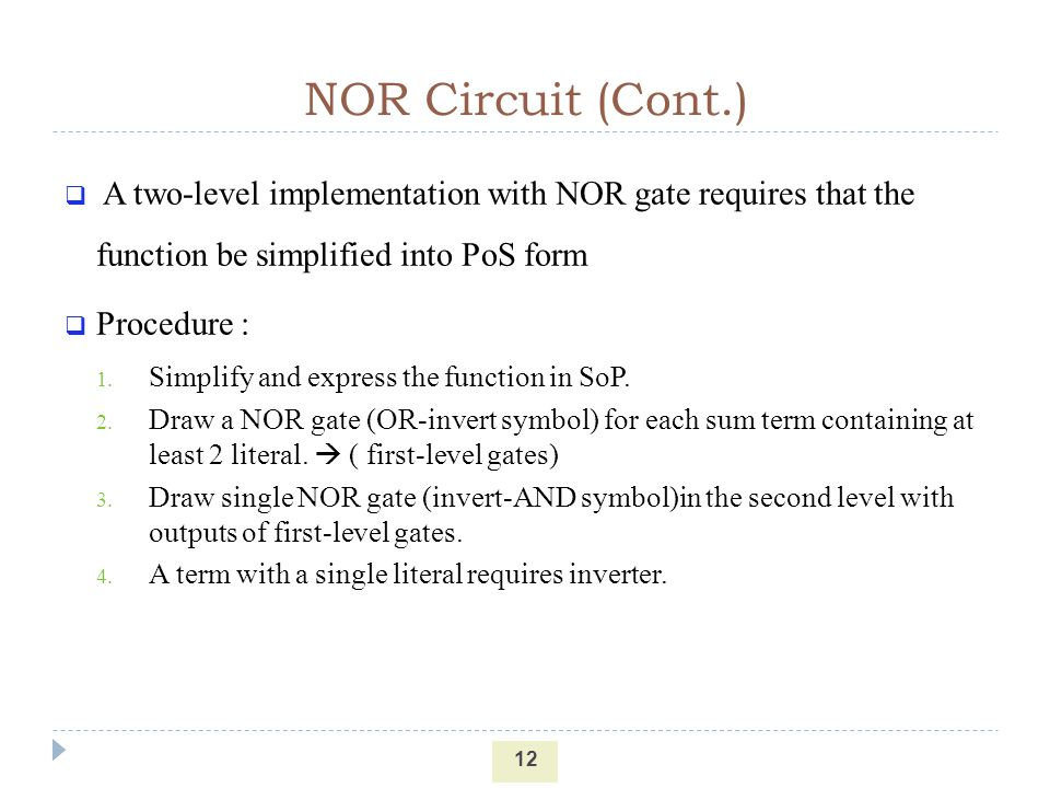 NOR Circuit (Cont.) A two-level implementation with NOR gate requires that the function be simplified into PoS form.