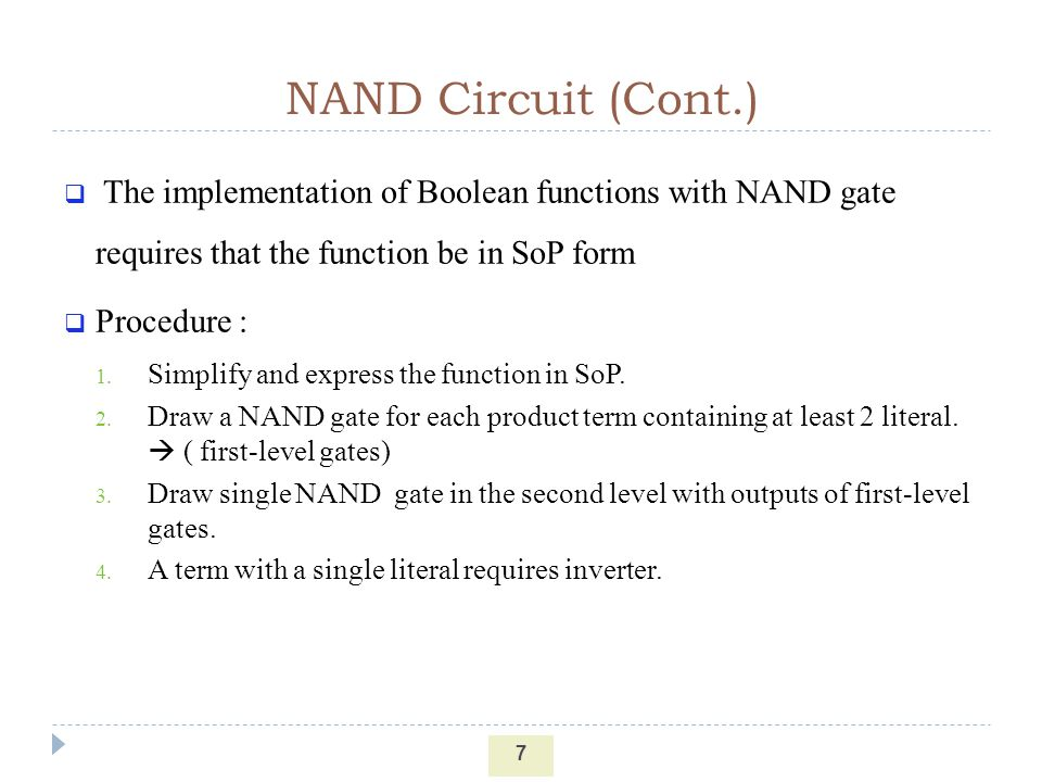 NAND Circuit (Cont.) The implementation of Boolean functions with NAND gate requires that the function be in SoP form.