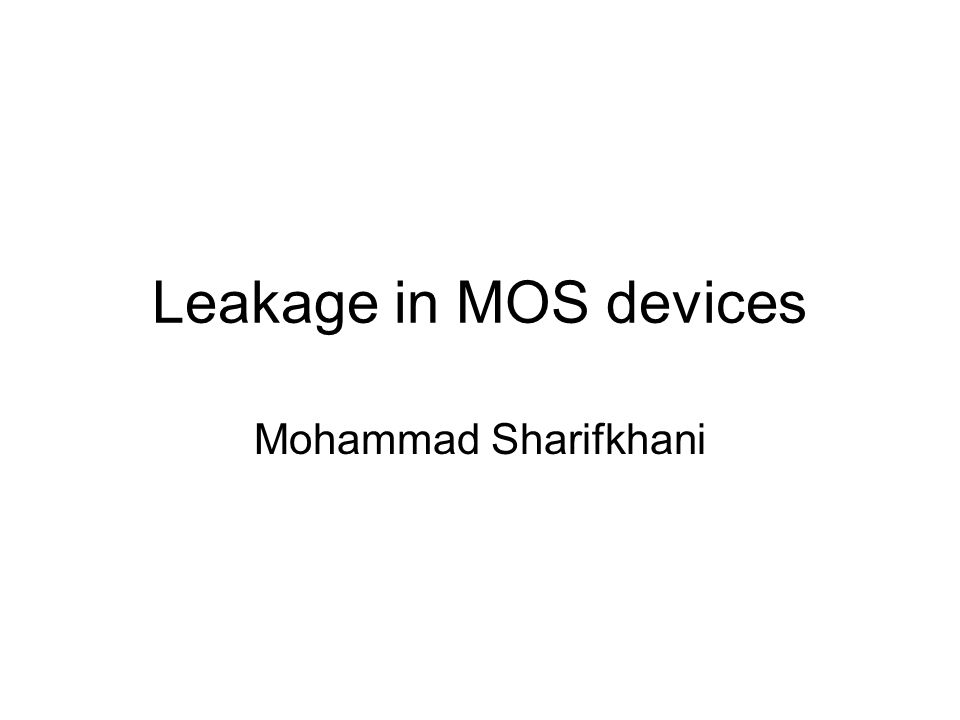 Leakage in MOS devices Mohammad Sharifkhani