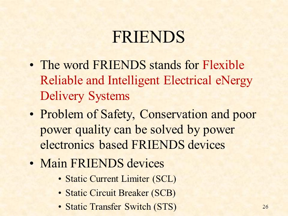 FRIENDS The word FRIENDS stands for Flexible Reliable and Intelligent Electrical eNergy Delivery Systems.