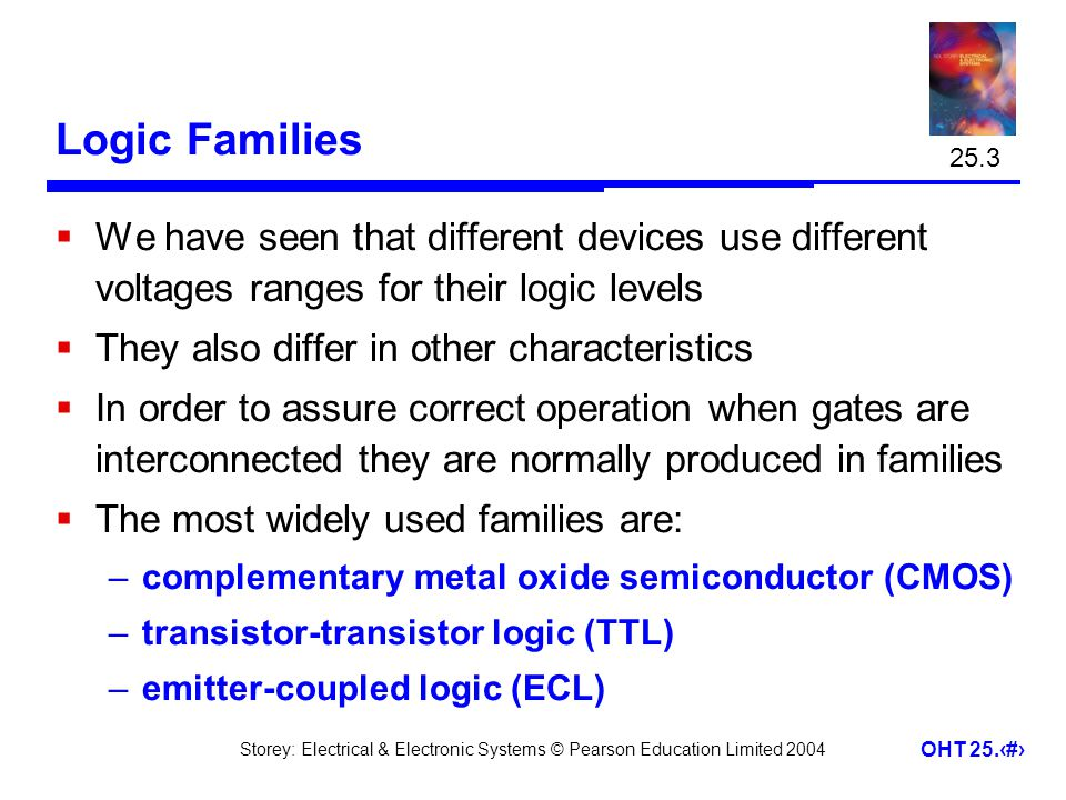 25.3 Logic Families. We have seen that different devices use different voltages ranges for their logic levels.