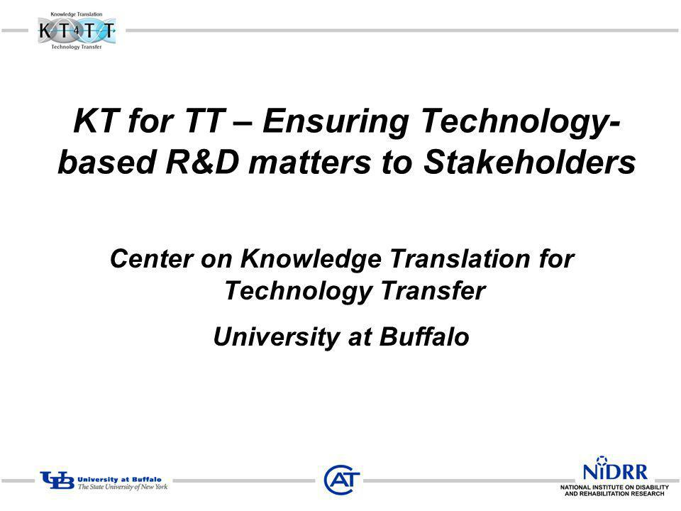 KT for TT – Ensuring Technology- based R&D matters to Stakeholders