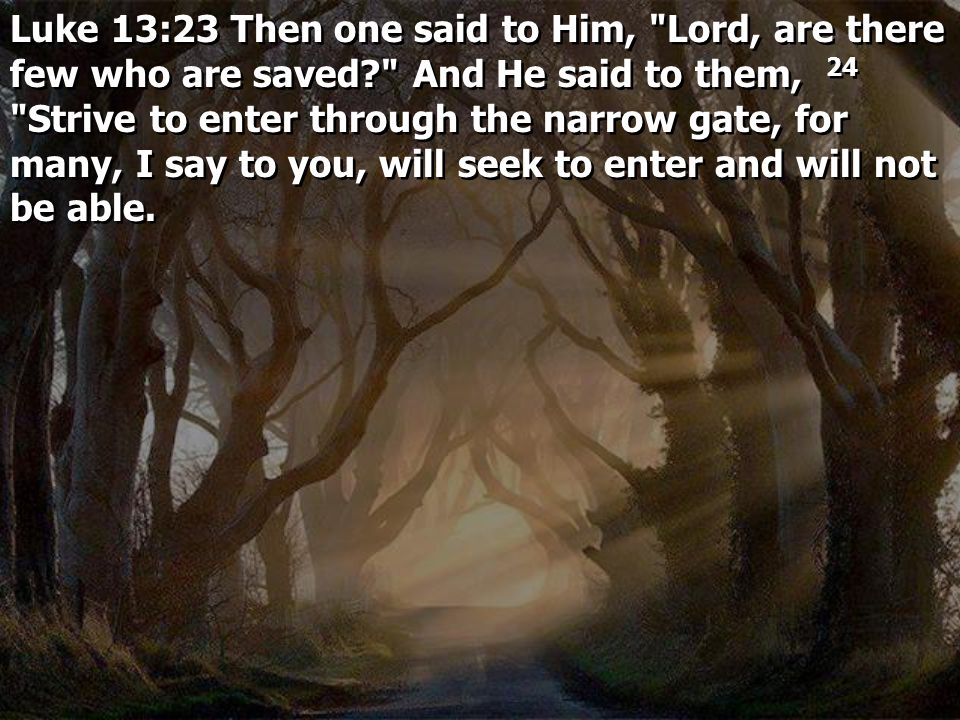 Luke 13:23 Then one said to Him, Lord, are there few who are saved
