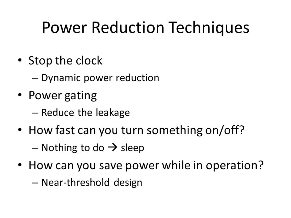 Power Reduction Techniques