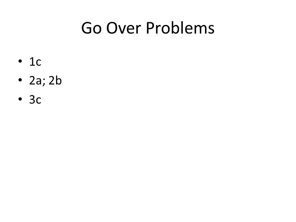 Go Over Problems 1c 2a; 2b 3c