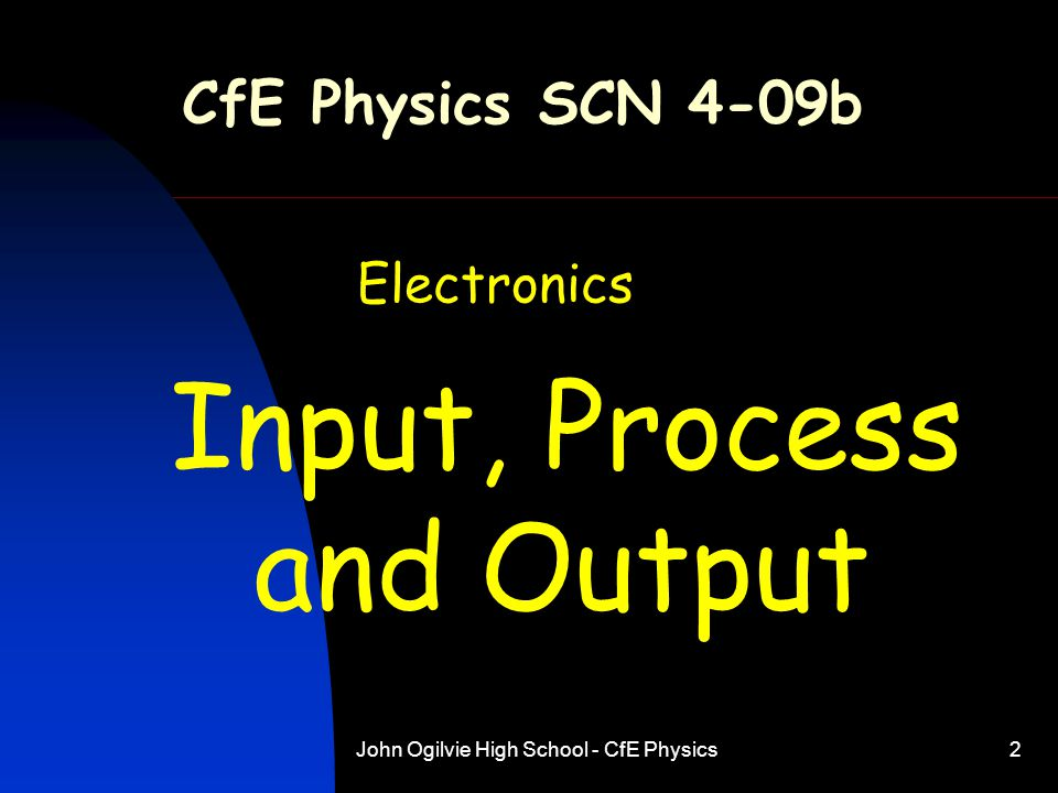 CfE Physics SCN 4-09b Electronics Input, Process and Output
