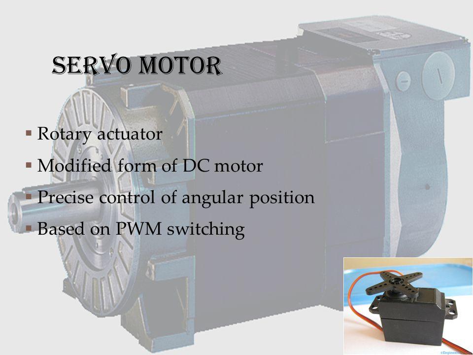 SERVO MOTOR Rotary actuator Modified form of DC motor