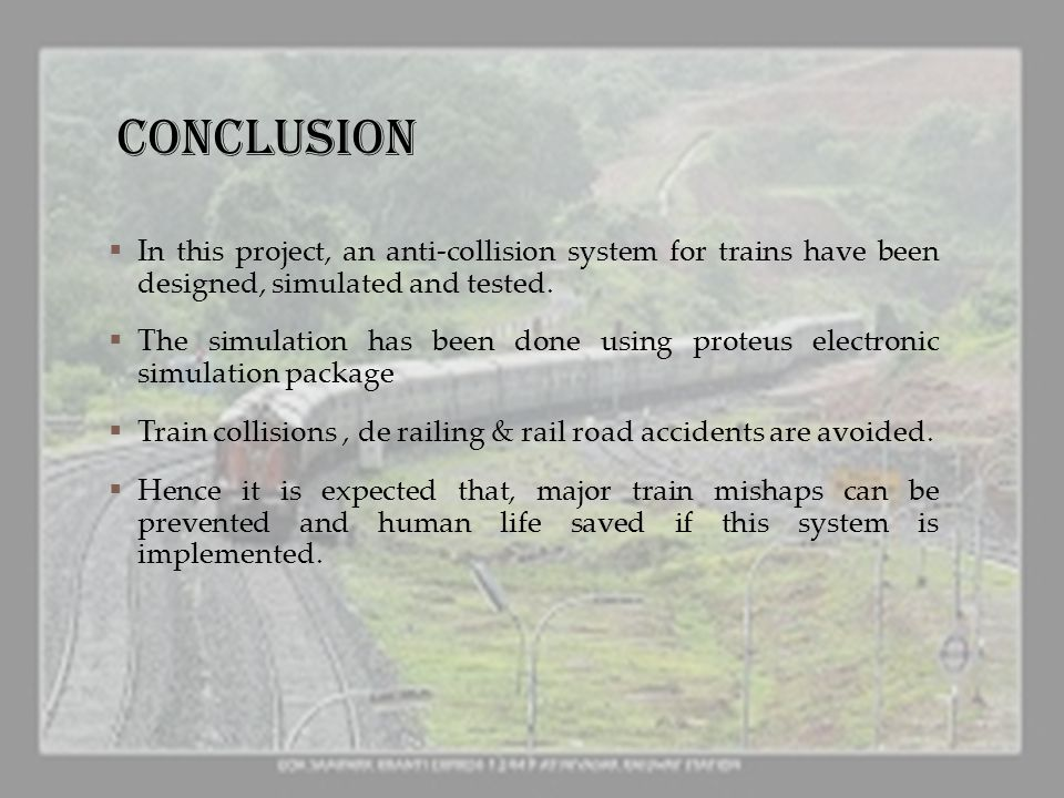 CONCLUSION In this project, an anti-collision system for trains have been designed, simulated and tested.
