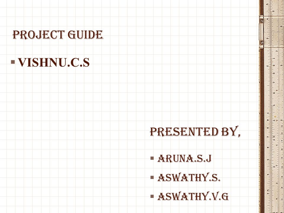 Project guide VISHNU.C.S PRESENTED BY, ARUNA.S.J ASWATHY.S.