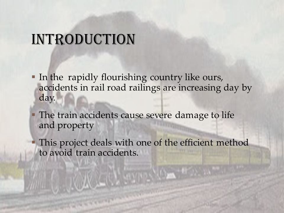 INTRODUCTION In the rapidly flourishing country like ours, accidents in rail road railings are increasing day by day.