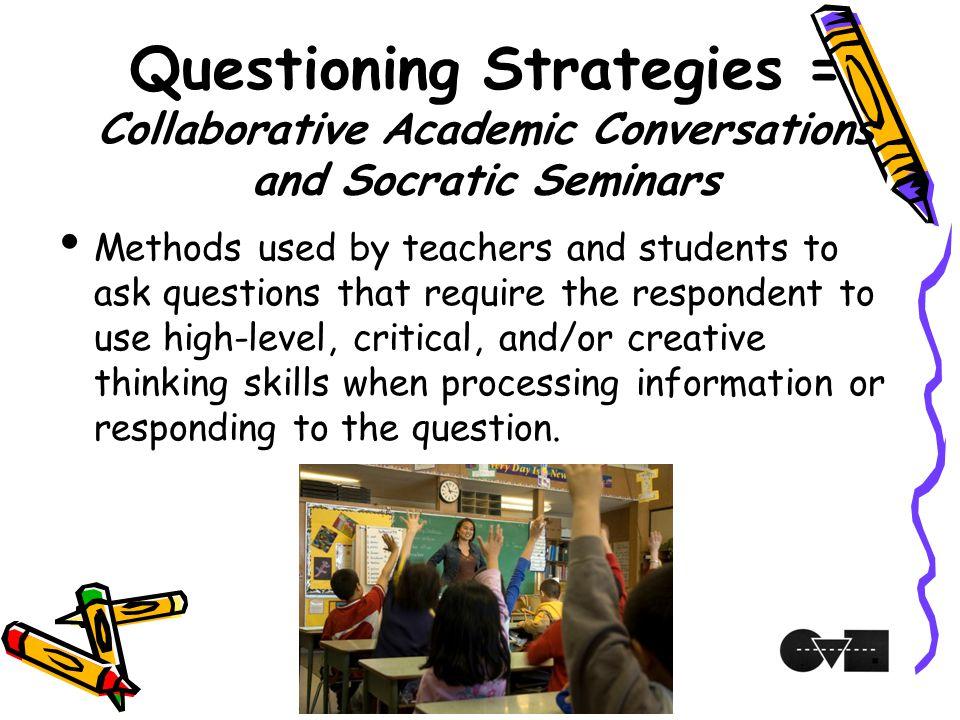 Questioning Strategies = Collaborative Academic Conversations and Socratic Seminars