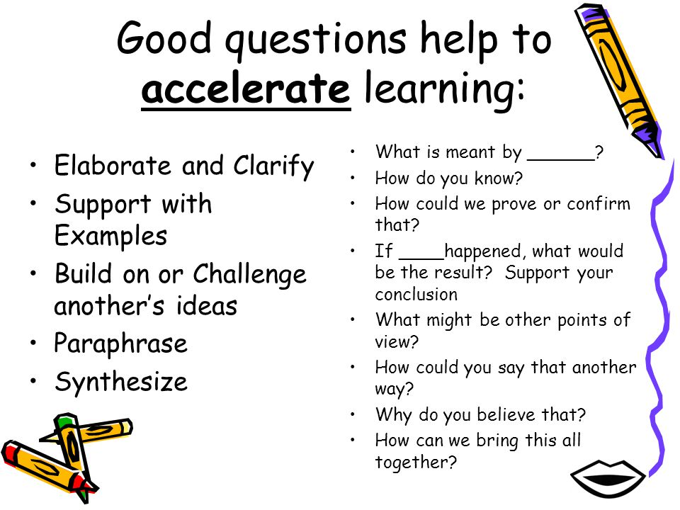 Good questions help to accelerate learning: