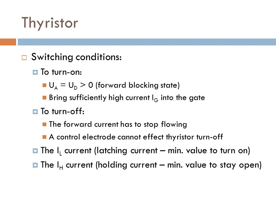 Thyristor Switching conditions: To turn-on: To turn-off: