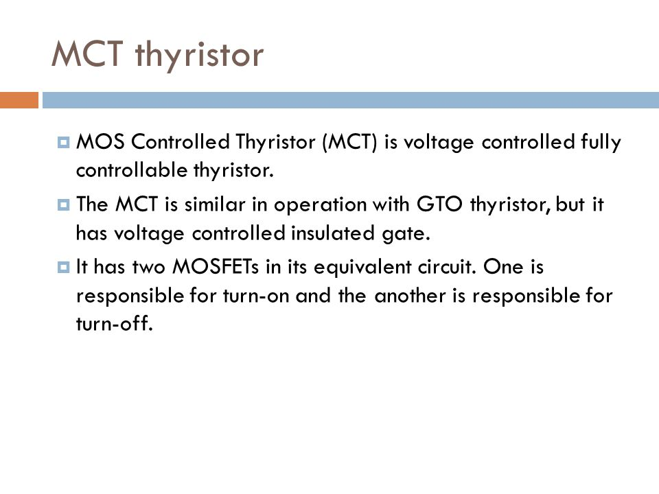 MCT thyristor MOS Controlled Thyristor (MCT) is voltage controlled fully controllable thyristor.