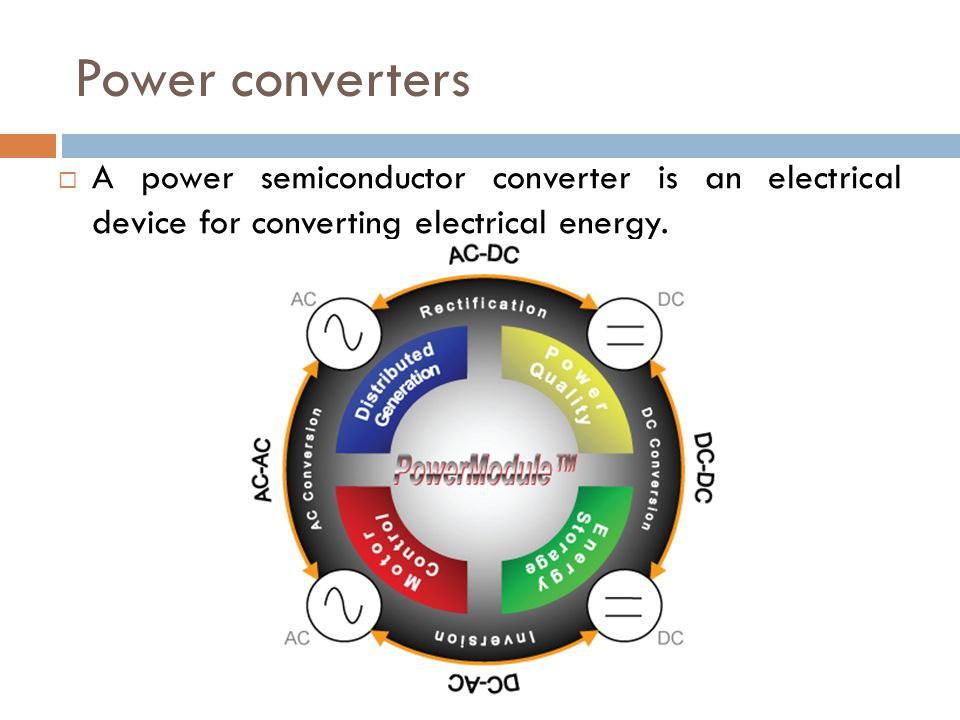 Power converters A power semiconductor converter is an electrical device for converting electrical energy.