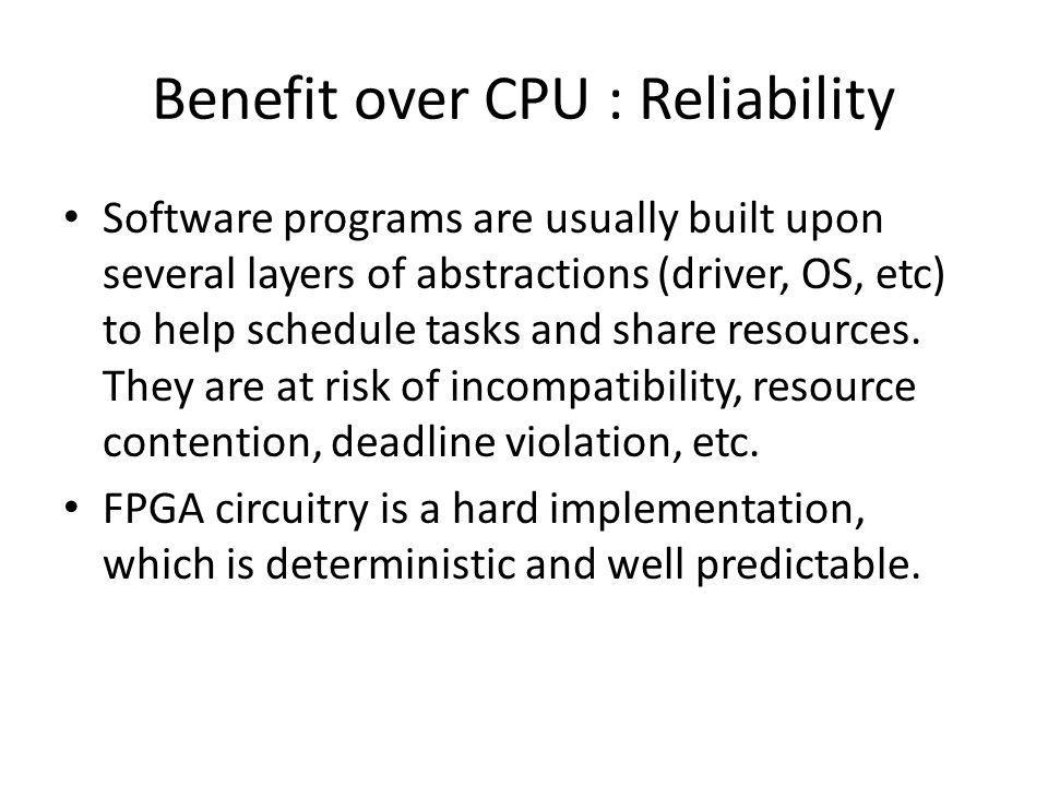 Benefit over CPU : Reliability